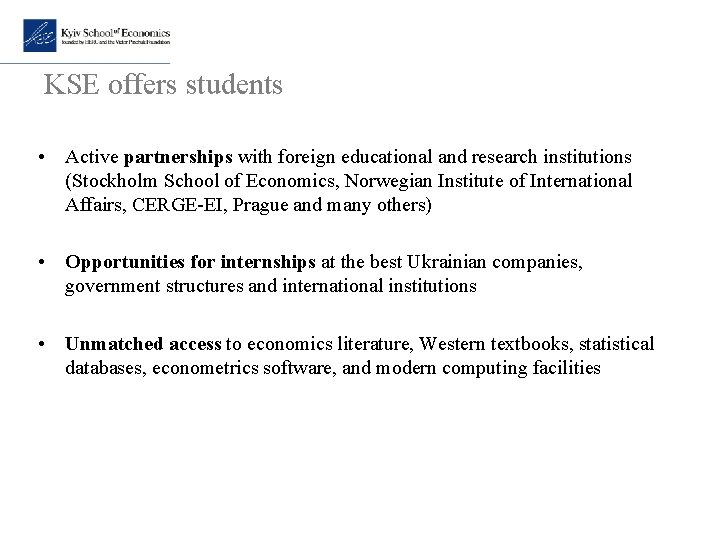 KSE offers students • Active partnerships with foreign educational and research institutions (Stockholm School