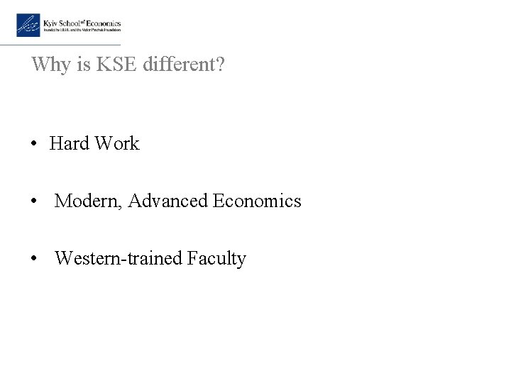 Why is KSE different? • Hard Work • Modern, Advanced Economics • Western-trained Faculty