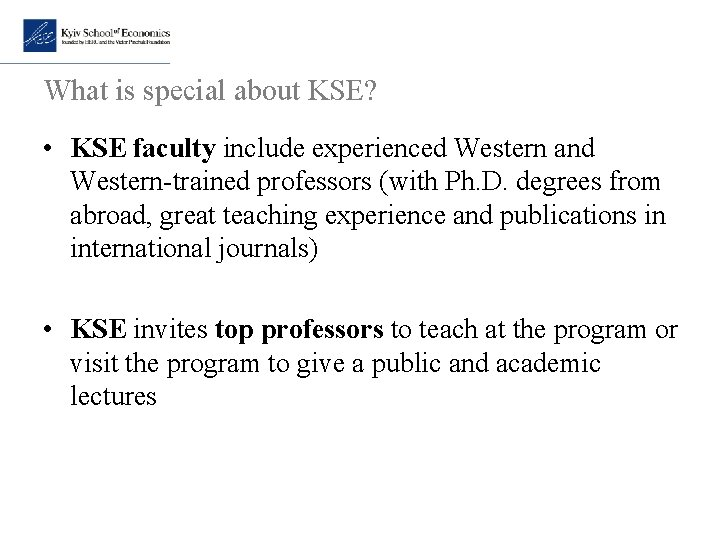 What is special about KSE? • KSE faculty include experienced Western and Western-trained professors