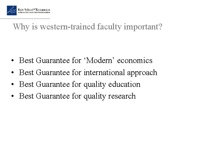 Why is western-trained faculty important? • • Best Guarantee for 'Modern' economics Best Guarantee