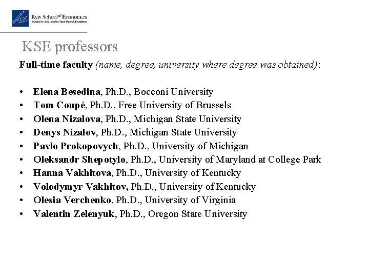 KSE professors Full-time faculty (name, degree, university where degree was obtained): • • •