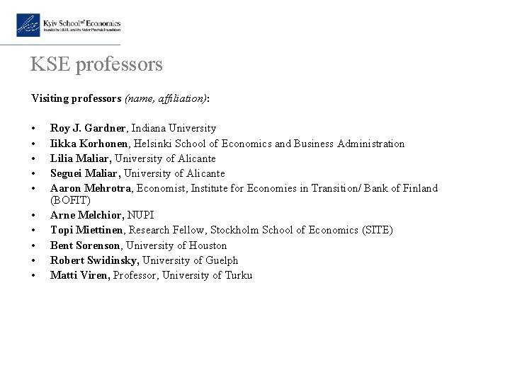 KSE professors Visiting professors (name, affiliation): • • • Roy J. Gardner, Indiana University
