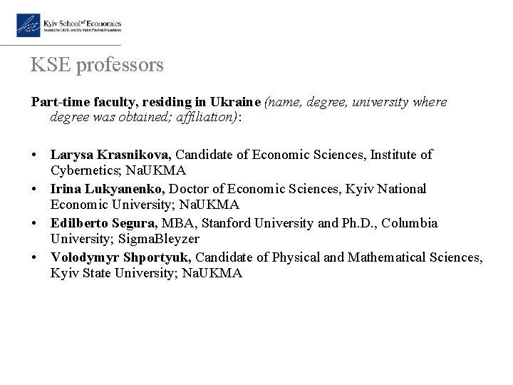 KSE professors Part-time faculty, residing in Ukraine (name, degree, university where degree was obtained;