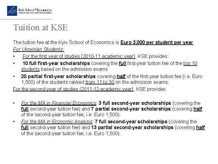 Tuition at KSE The tuition fee at the Kyiv School of Economics is Euro