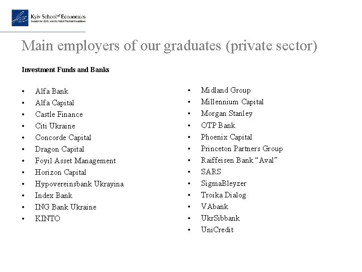 Main employers of our graduates (private sector) Investment Funds and Banks • • •