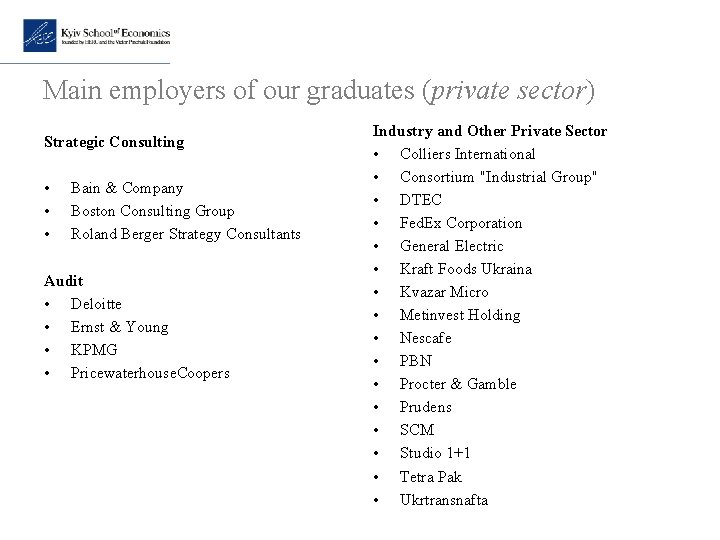 Main employers of our graduates (private sector) Strategic Consulting • • • Bain &