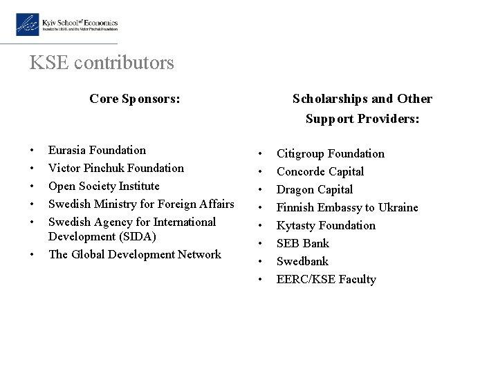 KSE contributors Core Sponsors: • • • Eurasia Foundation Victor Pinchuk Foundation Open Society