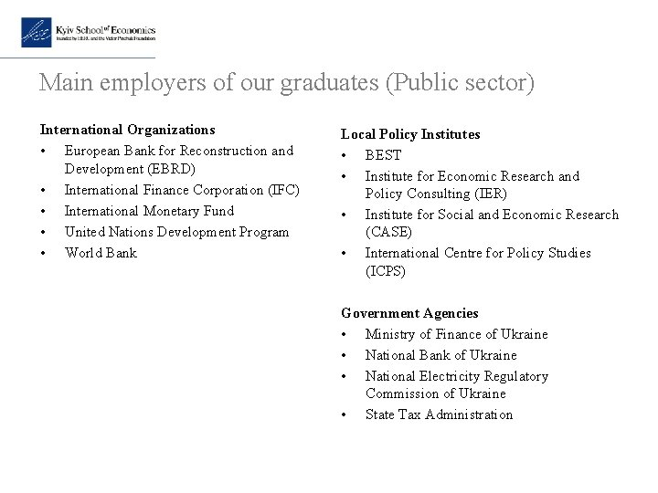 Main employers of our graduates (Public sector) International Organizations • European Bank for Reconstruction