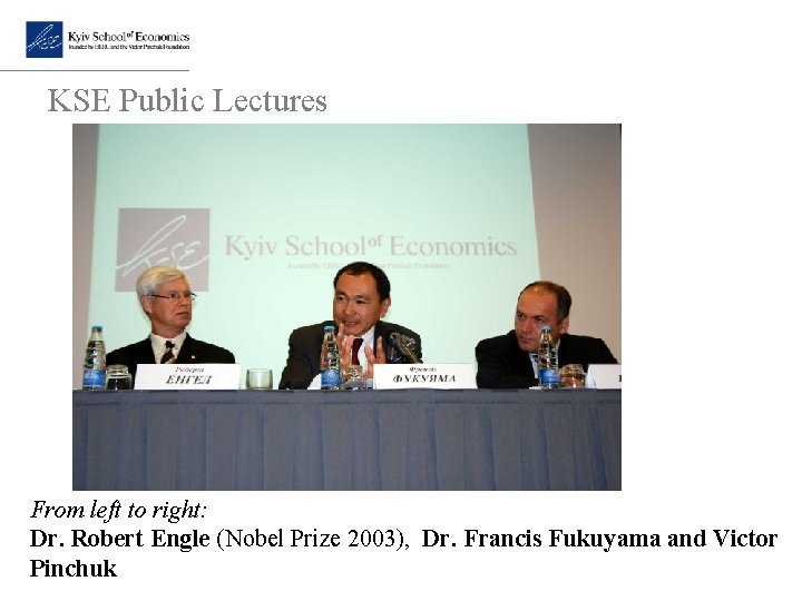 KSE Public Lectures From left to right: Dr. Robert Engle (Nobel Prize 2003), Dr.
