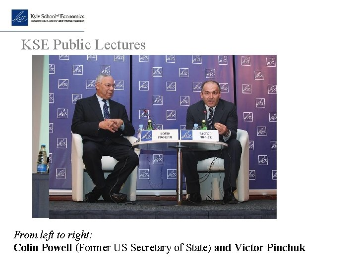 KSE Public Lectures From left to right: Colin Powell (Former US Secretary of State)