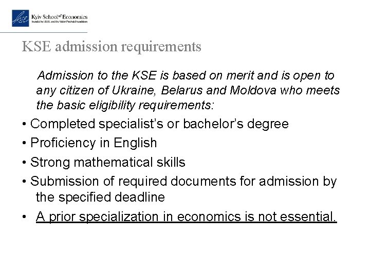 KSE admission requirements Admission to the KSE is based on merit and is open