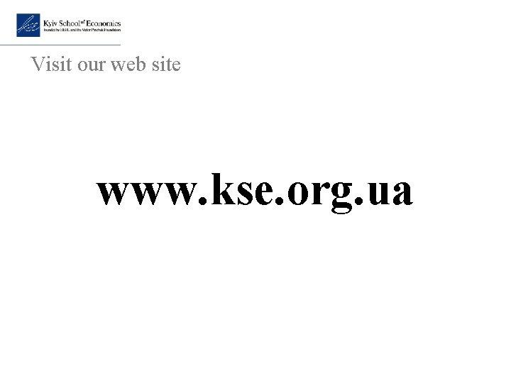 Visit our web site www. kse. org. ua