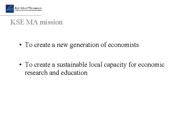 KSE MA mission • To create a new generation of economists • To create