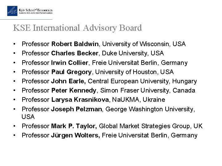 KSE International Advisory Board • • Professor Robert Baldwin, University of Wisconsin, USA Professor