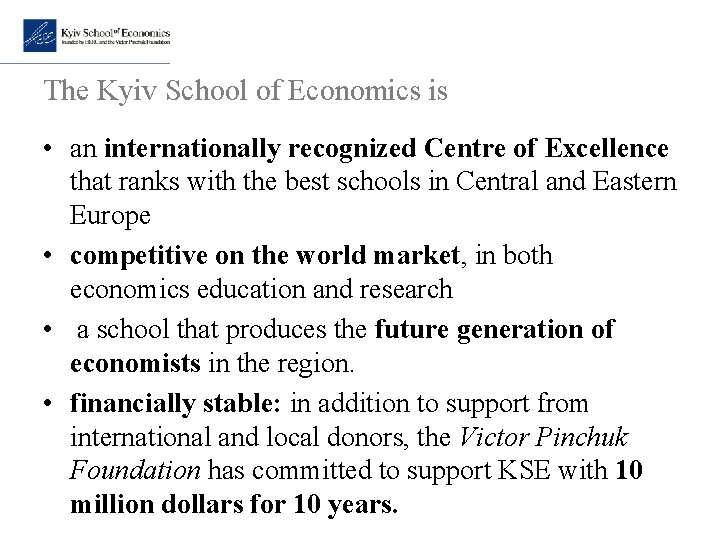 The Kyiv School of Economics is • an internationally recognized Centre of Excellence that