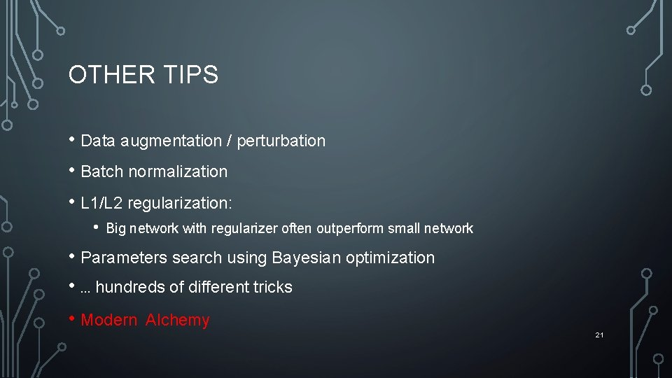 OTHER TIPS • Data augmentation / perturbation • Batch normalization • L 1/L 2