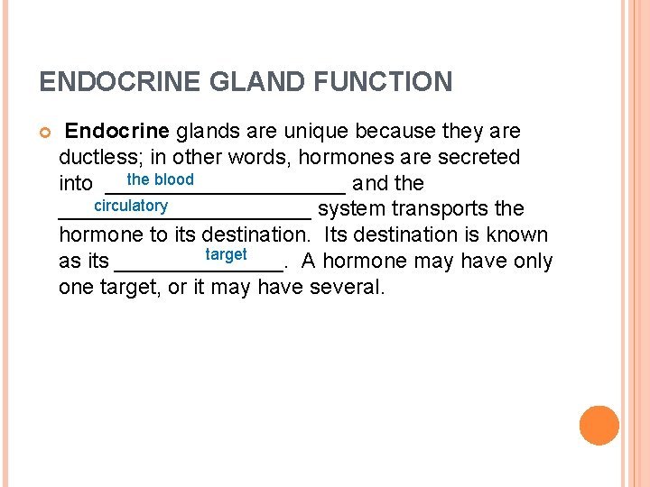 ENDOCRINE GLAND FUNCTION Endocrine glands are unique because they are ductless; in other words,