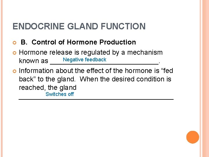 ENDOCRINE GLAND FUNCTION B. Control of Hormone Production Hormone release is regulated by a