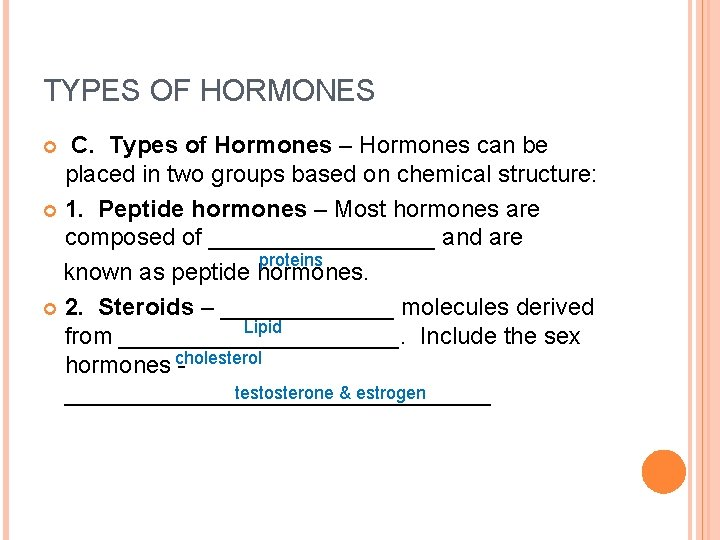 TYPES OF HORMONES C. Types of Hormones – Hormones can be placed in two