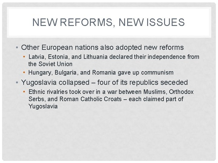 NEW REFORMS, NEW ISSUES • Other European nations also adopted new reforms • Latvia,