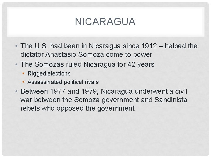 NICARAGUA • The U. S. had been in Nicaragua since 1912 – helped the