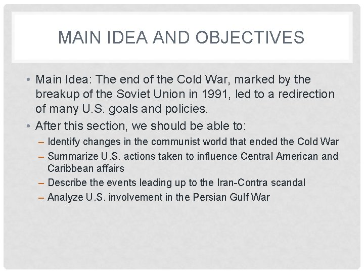 MAIN IDEA AND OBJECTIVES • Main Idea: The end of the Cold War, marked