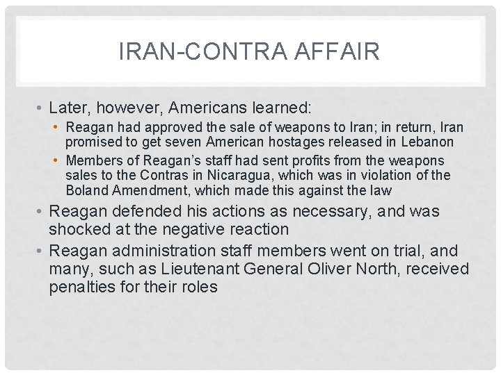 IRAN-CONTRA AFFAIR • Later, however, Americans learned: • Reagan had approved the sale of