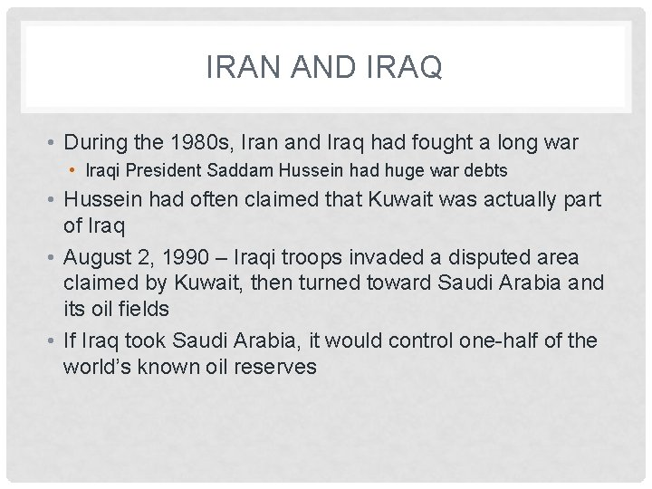 IRAN AND IRAQ • During the 1980 s, Iran and Iraq had fought a