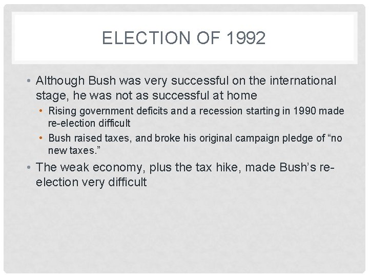 ELECTION OF 1992 • Although Bush was very successful on the international stage, he