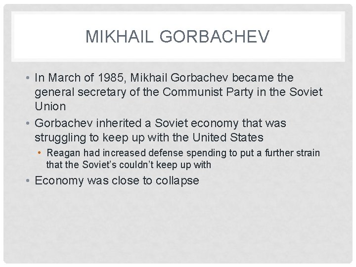 MIKHAIL GORBACHEV • In March of 1985, Mikhail Gorbachev became the general secretary of