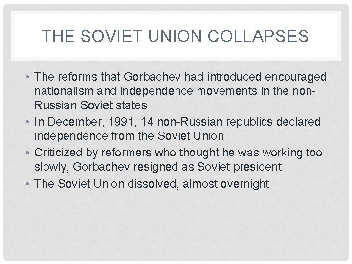 THE SOVIET UNION COLLAPSES • The reforms that Gorbachev had introduced encouraged nationalism and