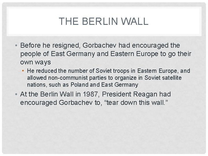 THE BERLIN WALL • Before he resigned, Gorbachev had encouraged the people of East