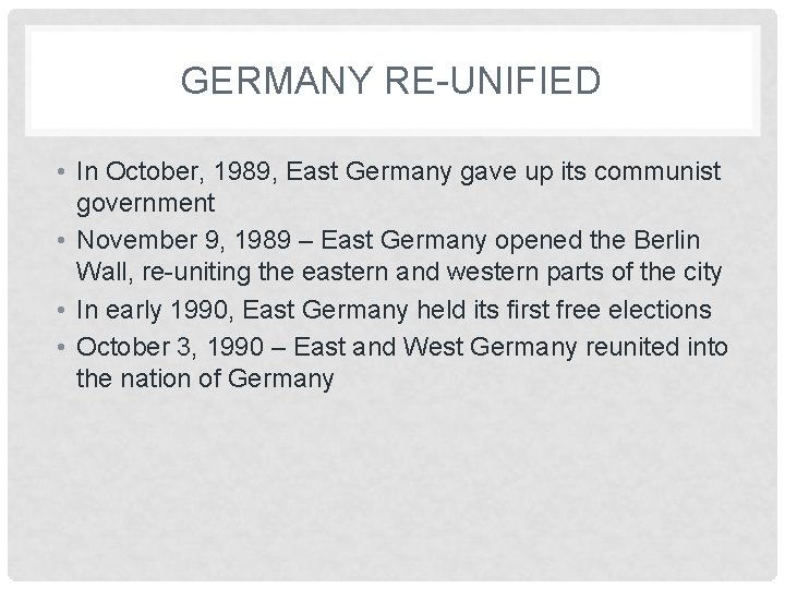 GERMANY RE-UNIFIED • In October, 1989, East Germany gave up its communist government •