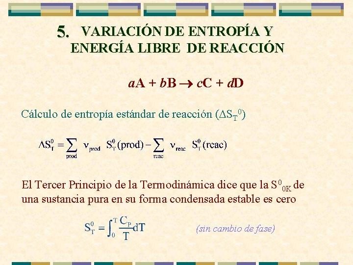 5. VARIACIÓN DE ENTROPÍA Y ENERGÍA LIBRE DE REACCIÓN a. A + b. B