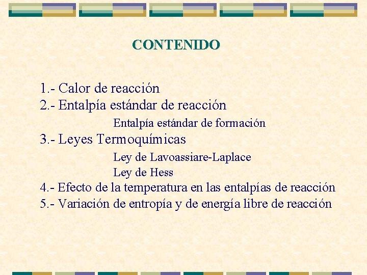 CONTENIDO 1. - Calor de reacción 2. - Entalpía estándar de reacción Entalpía estándar