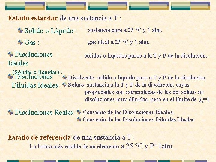 Estado estándar de una sustancia a T : Sólido o Líquido : sustancia pura