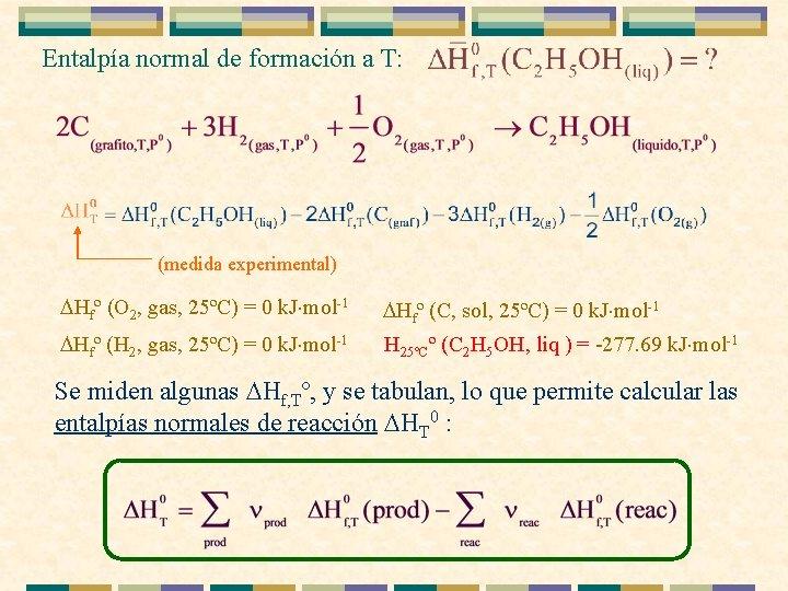 Entalpía normal de formación a T: (medida experimental) Hfº (O 2, gas, 25ºC) =