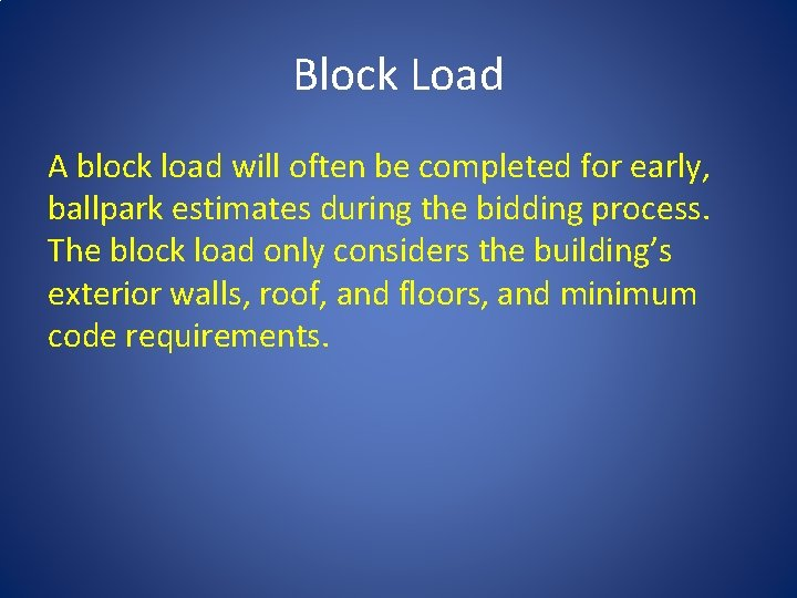 Block Load A block load will often be completed for early, ballpark estimates during