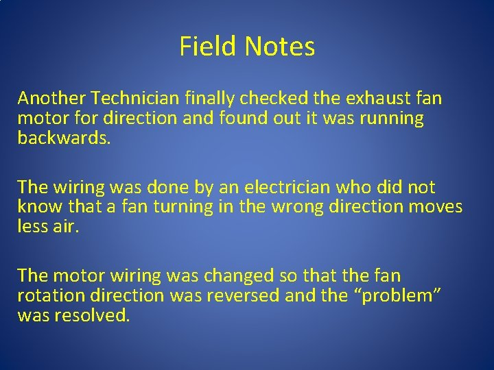 Field Notes Another Technician finally checked the exhaust fan motor for direction and found