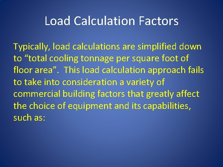 """Load Calculation Factors Typically, load calculations are simplified down to """"total cooling tonnage per"""