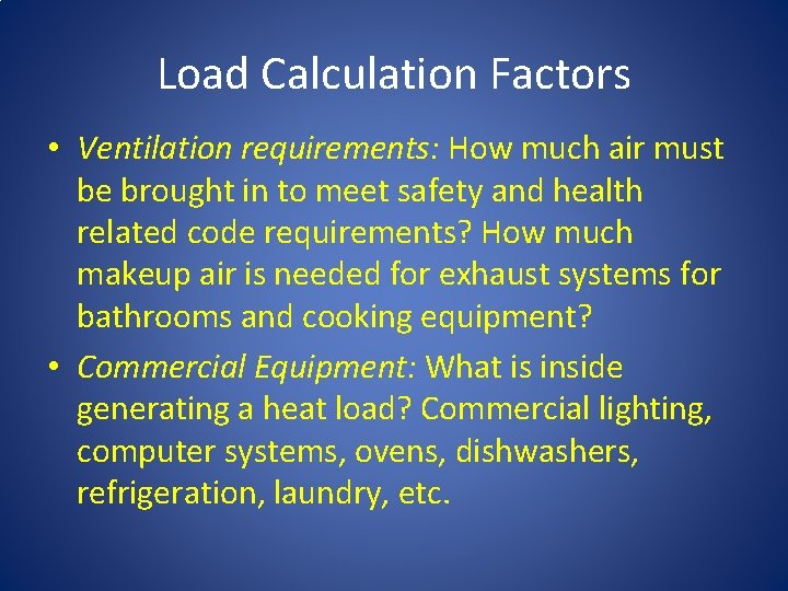 Load Calculation Factors • Ventilation requirements: How much air must be brought in to