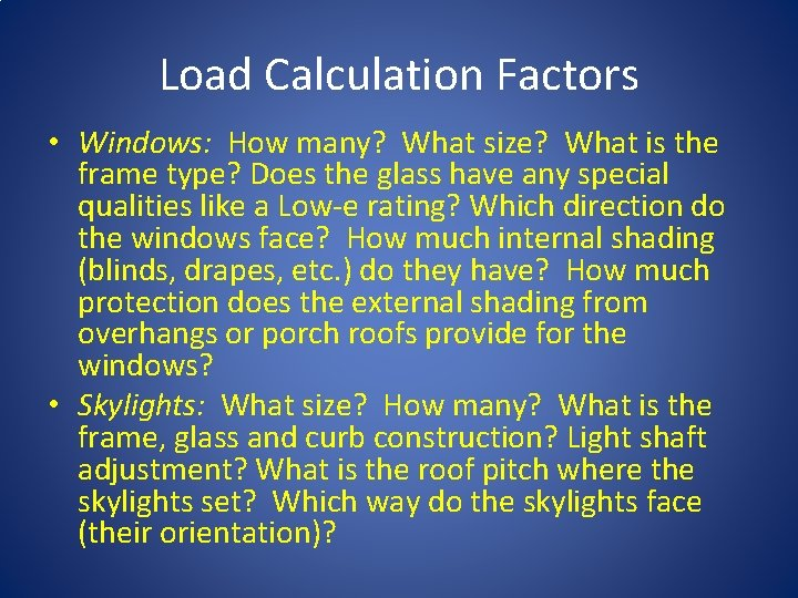 Load Calculation Factors • Windows: How many? What size? What is the frame type?