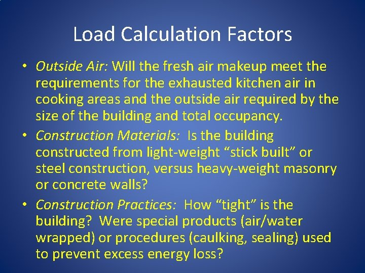 Load Calculation Factors • Outside Air: Will the fresh air makeup meet the requirements