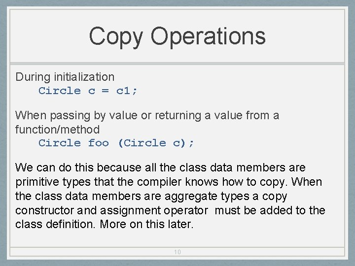 Copy Operations During initialization Circle c = c 1; When passing by value or