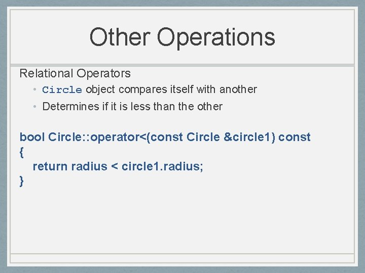 Other Operations Relational Operators • Circle object compares itself with another • Determines if