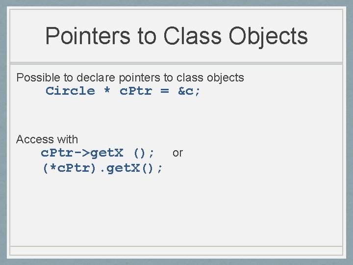 Pointers to Class Objects Possible to declare pointers to class objects Circle * c.