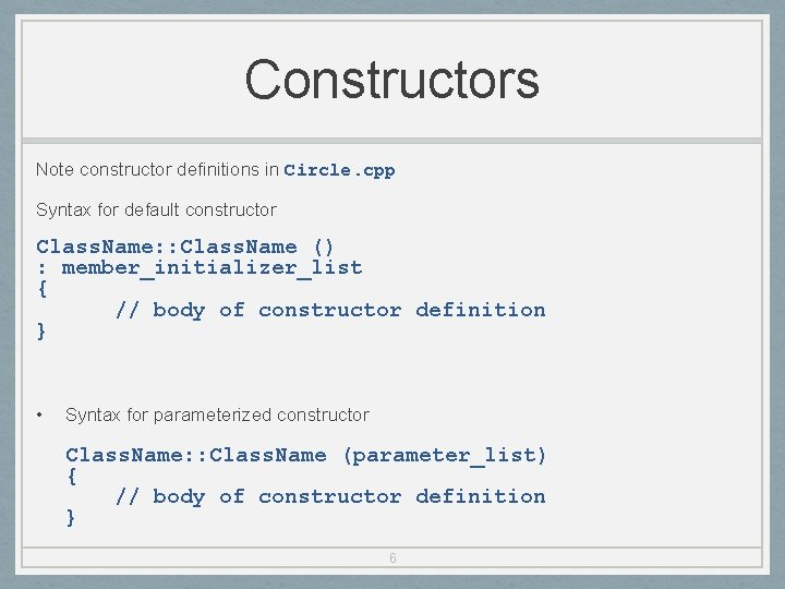 Constructors Note constructor definitions in Circle. cpp Syntax for default constructor Class. Name: :