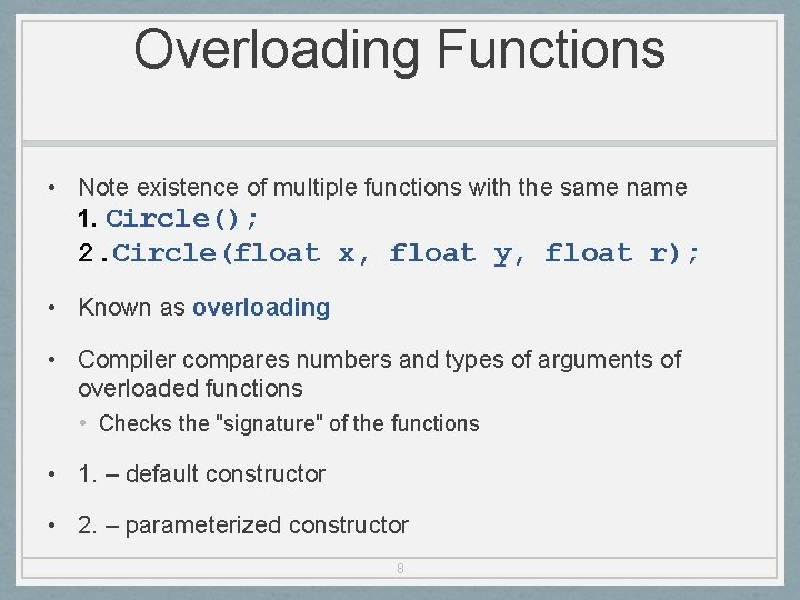 Overloading Functions • Note existence of multiple functions with the same name 1. Circle();