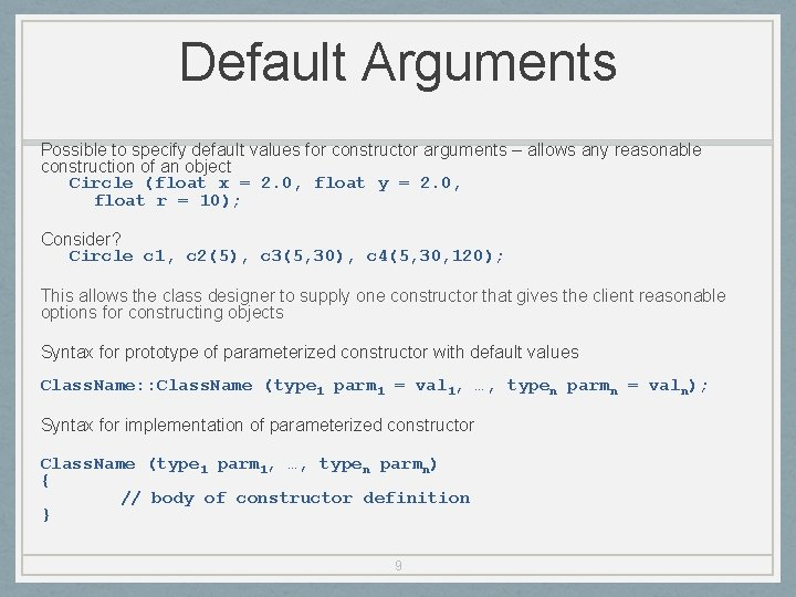 Default Arguments Possible to specify default values for constructor arguments – allows any reasonable