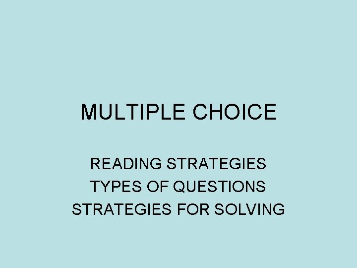 MULTIPLE CHOICE READING STRATEGIES TYPES OF QUESTIONS STRATEGIES FOR SOLVING